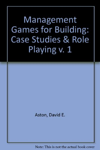 MANAGEMENT GAMES FOR BUILDING: CASE STUDIES & ROLE PLAYING V. 1