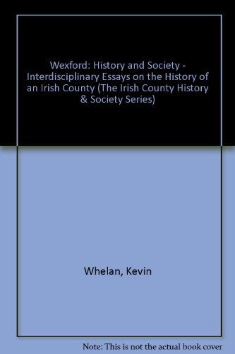 Wexford: History and Society - Interdisciplinary Essays: Kevin Whelan; William