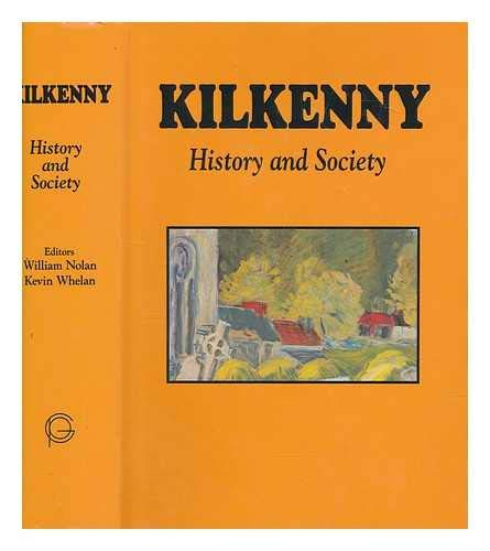 KILKENNY: HISTORY AND SOCIETY - INTERDISCIPLINARY ESSAYS: NOLAN, William, and