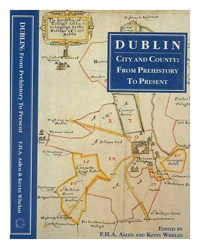 Dublin, city and county: From prehistory to: Aalen, F.H.A.; Whelan,