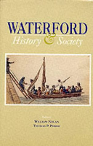 Waterford: History and Society - Interdisciplinary Essays on the History of an Irish County (The ...