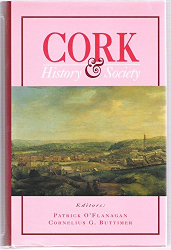 Cork: History and Society - Interdisciplinary Essays on the History of an Irish County (The Irish ...