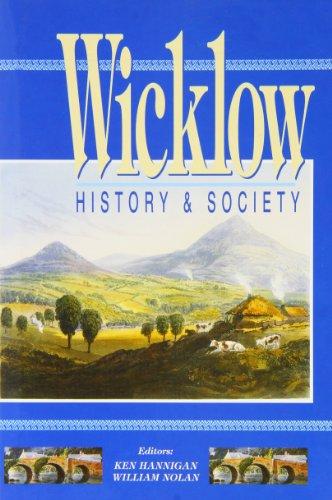 Wicklow: History & Society (Interdisciplinary Essays on the History of an Irish County)