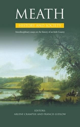 Meath History and Society: Interdisciplinary Essays on the History of an Irish County