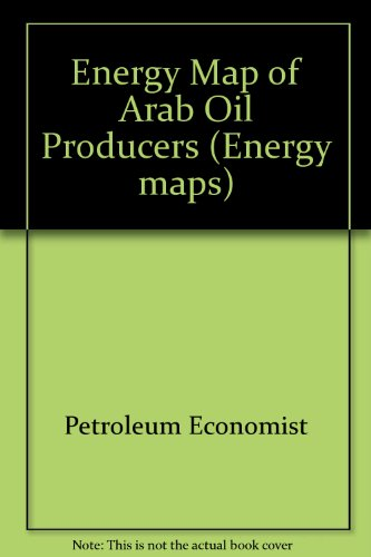 Energy Map of Arab Oil Producers (Energy Maps): Petroleum Economist