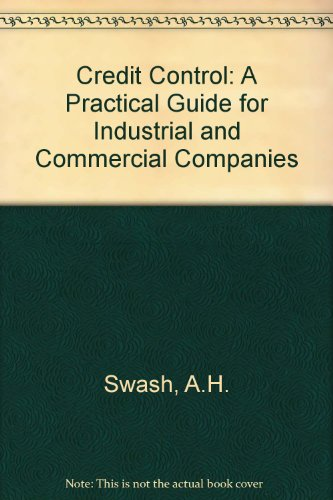 Credit Control: A Practical Guide for Industrial: A.H. Swash