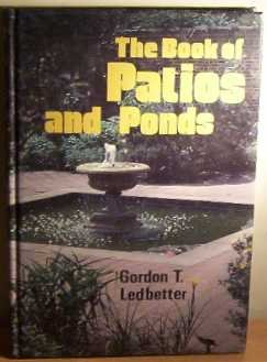 The Book of Patios and Ponds: Ledbetter, Gordon T.