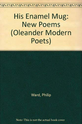 9780906672488: His Enamel Mug: New Poems (Oleander Modern Poets)