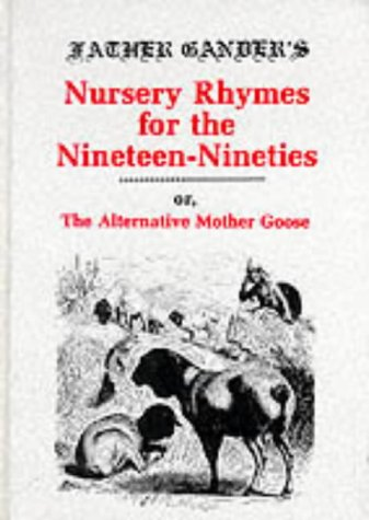 9780906672945: Father Gander's Nursery Rhymes for the Nineteen Nineties or The Alternative Mother Goose