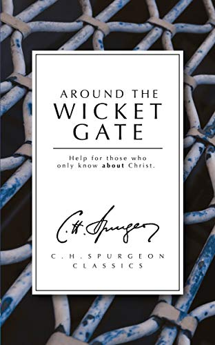 9780906731543: Around the Wicket Gate: Help for those who only know About Christ (Spurgeon Collection)