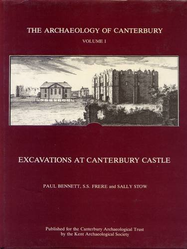 The Archaeology of Canterbury Volume 1 The Excavations at Canterbury Castle