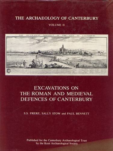 Excavations on the Roman and Medieval Defences of Canterbury (Archaeology of Canterbury Monograph) (0906746035) by Frere, Sheppard S.