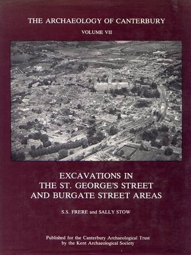 The Archaeology of Canterbury, Volume VII, Excavations in the St. George's Street and Burgate Str...