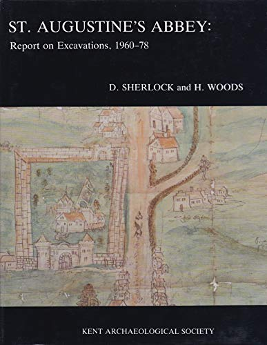 St.Augustine's Abbey Report on Excavations, 1960-78: Sherlock, David & H. Woods