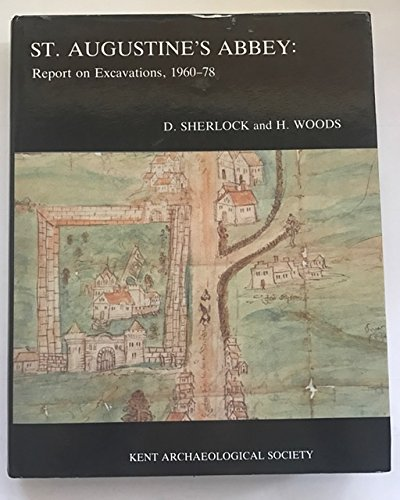 St.Augustine's Abbey: Report on Excavations, 1960-78 (Kent Archaeological Society) (9780906746110) by David Sherlock; H. Woods