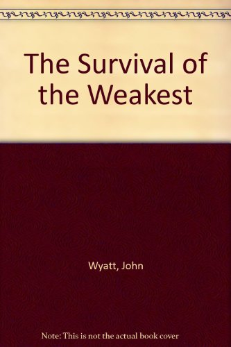 The Survival of the Weakest: John Wyatt and