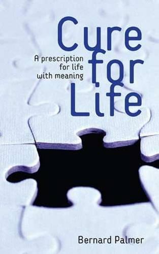 Cure for Life: A Prescription for the: Palmer, Bernard