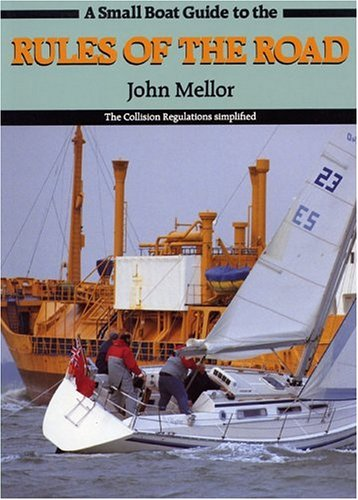 A Small Boat Guide to the Rules of the Road: The Collision Regulations Simplified (9780906754542) by John Mellor