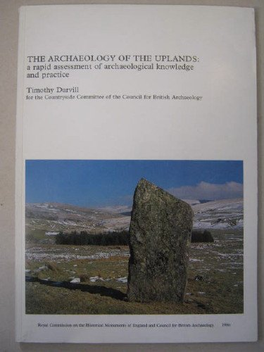 The Archaeology of the Uplands: A Rapid Assessment of Archaeological Knowledge and Practice: T. C. ...
