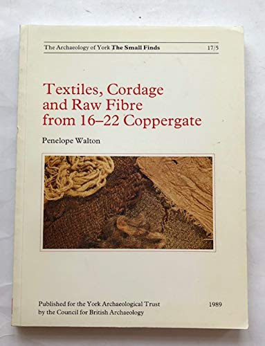 9780906780794: Textiles, Cordage and Raw Fibre from 16-22 Coppergate (Archaeology of York)