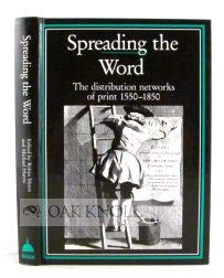 SPREADING THE WORD: THE DISTRIBUTION NETWORKS OF PRINT 1550-1850 [HARDBACK]
