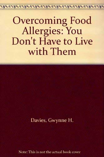 Overcoming Food Allergies: How to Identify and Remove the Causes: You Don't Have to Live with it!.