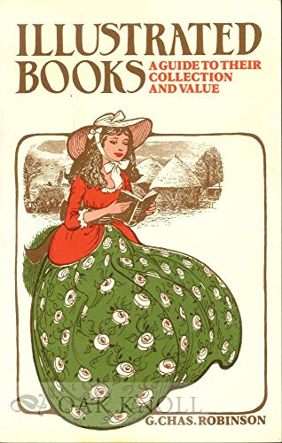 Illustrated Books: A Guide to Their Collection and Value: Robinson, G. Chas.
