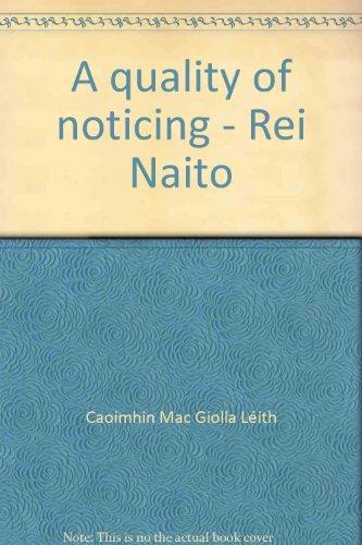 A Quality of Noticing - Rei Naito: Caoimhin Mac Giolla