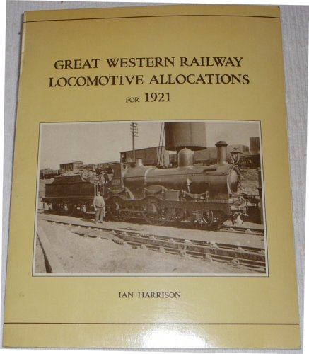 Great Western Railway Locomotive Allocations for 1921 (0906867215) by Ian Harrison