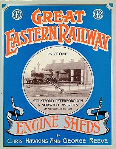 Great Eastern Railway Engine Sheds Part One: Hawkins, Chris &