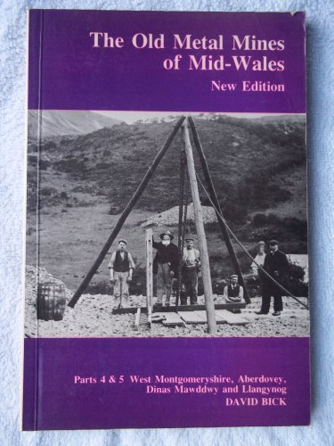 The Old Metal Mines of Mid-Wales, Parts: Bick, David E.