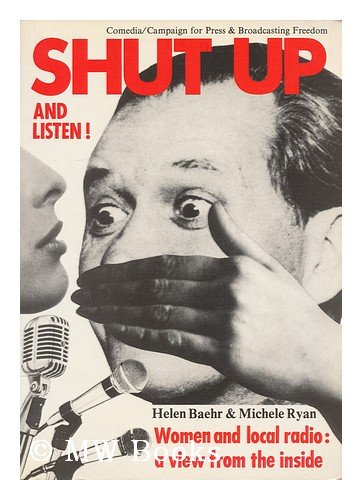 Shut Up and Listen! Women and Local Radio: A View from the Inside: Baehr, Helen; Ryan, Michele