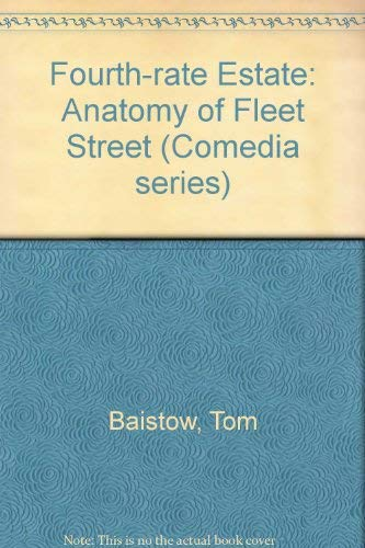 9780906890837: Fourth-rate Estate: Anatomy of Fleet Street (Comedia series)