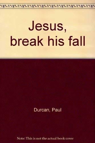 Jesus, Break His Fall: Durcan, Paul