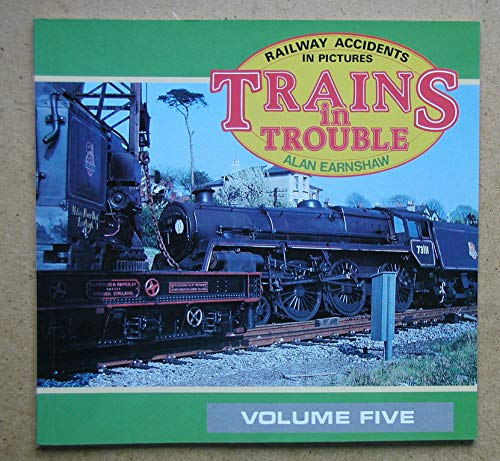 9780906899359: Trains in Trouble: v. 5: Railway Accidents in Pictures