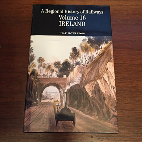 A Regional History of Railways Volume 16: Rowledge, J.W.P.