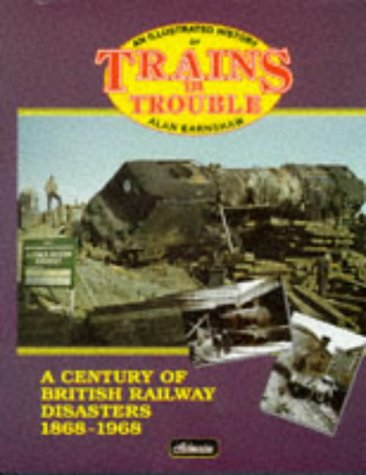 9780906899694: An Illustrated History of Trains in Trouble: A Century of British Railway Disasters 1868-1968