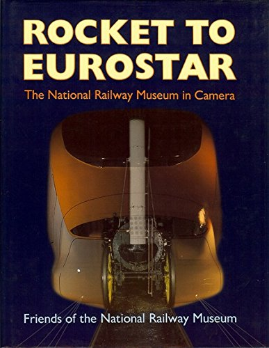 9780906899700: Rocket to Eurostar: National Railway Museum in Camera