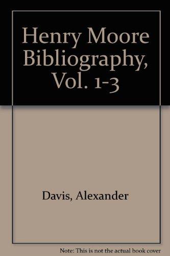 Henry Moore Bibliography, Vol. 1-3 (v. 1-3): Alexander Davis