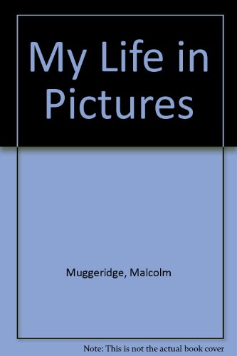 My Life In Pictures (SCARCE HARDBACK FIRST EDITION, FIRST PRINTING SIGNED BY MALCOLM MUGGERIDGE)