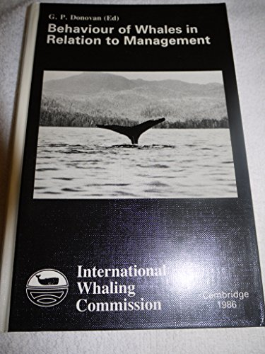 Behaviour of Whales in Relation to Management : Reports of the International Whaling Commission ...