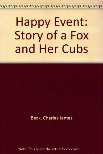 Happy Event: The Story of a Fox and Her Cubs.