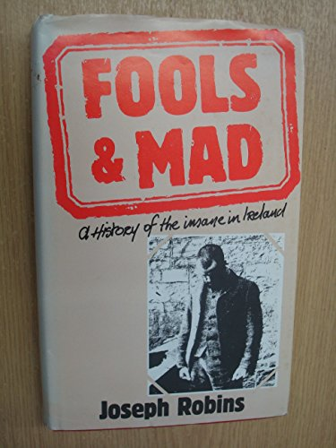 9780906980460: Fools and Mad: History of the Insane in Ireland