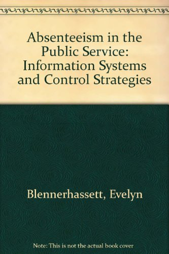 Absenteeism in the Public Service: Information Systems and Control Strategies: Blennerhassett, ...