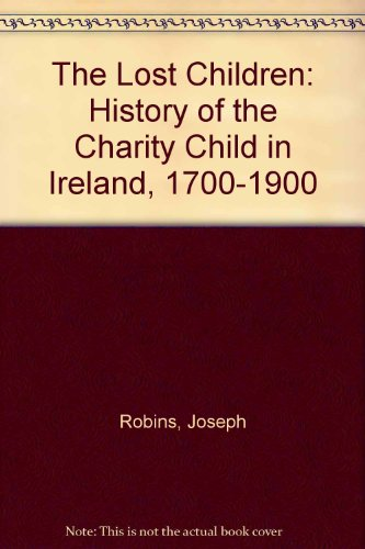 9780906980750: The Lost Children: History of the Charity Child in Ireland, 1700-1900