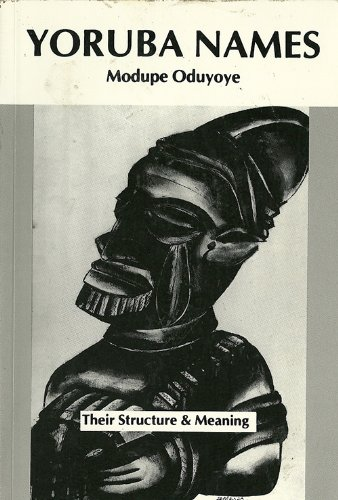 Yoruba Names: Their Structure and Meaning: Oduyoye, Modupe