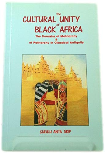 9780907015444: The Cultural Unity of Black Africa: The Domains of Matriarchy & of Patriarchy in Classical Antiquity (Karnak History) (English and French Edition)