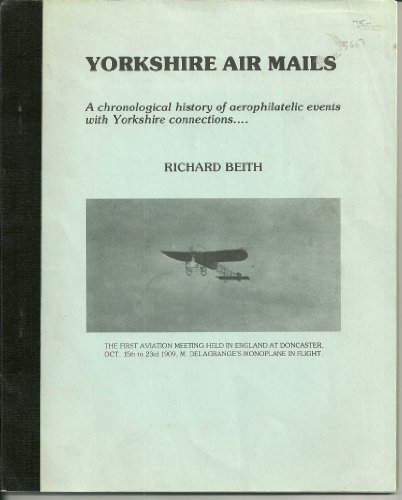 Yorkshire Air Mails : A Chronological History of Aerophilatelic Events with Yorkshire Connections: ...