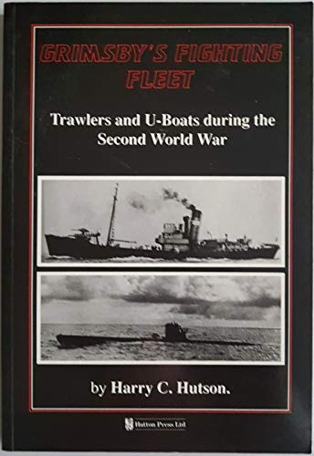 Grimsby's Fighting Fleet: Trawlers and U-Boats During the Second World War.