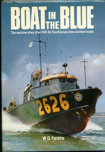 Boat in the Blue The Wartime Story of an RAF Air Sea Rescue Crew and Their Boats